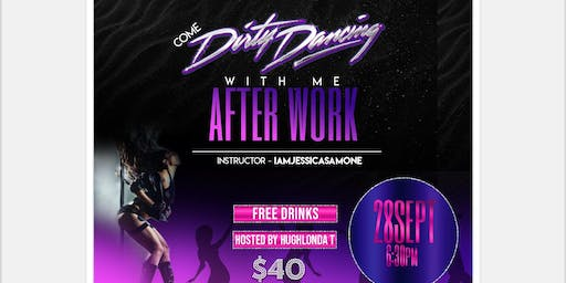 Come Dirty Dance with Me After Work