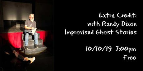 Extra Credit with Randy Dixon: Improvised Ghost Stories tickets