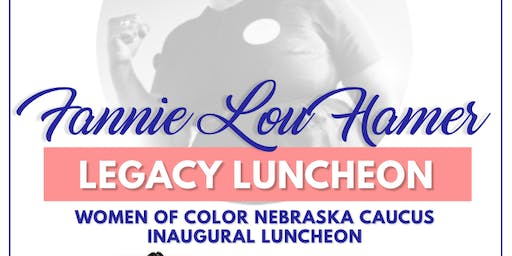 Women of Color Nebraska Caucus - Fannie Lou Hamer Legacy Luncheon