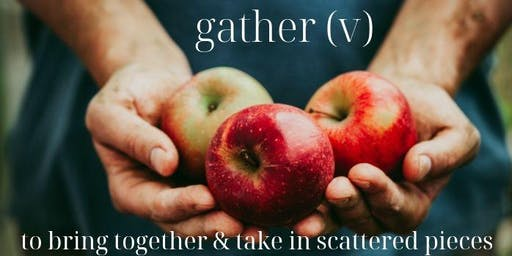 gather (v): to bring together & take in scattered pieces