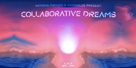 Collaborative Dreams By Natasha Tomchin And Anomalus tickets