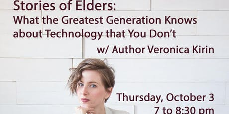 The Stories of Elders: What the Greatest Generation Knows About Technology that You Don't, w/Author Veronica Kirin tickets