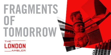FRAGMENTS OF TOMORROW – Modernism Lost & Found in the City of London (071219) tickets