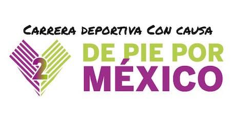 Carrera Deportiva con causa DE PIE POR MÉXICO SEGUNDA EDICIÓN entradas