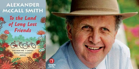 Changing Hands presents Alexander McCall Smith: To the Land of Long Lost Friends tickets