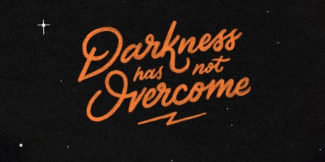 DARKNESS HAS NOT OVERCOME: A Creative Exploration of Light & Dark tickets