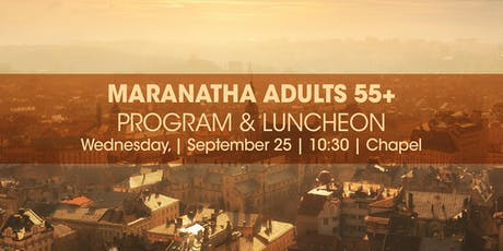 Maranatha Adults 55+ Program and Luncheon  tickets