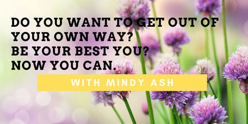 Do You Want to Get Out of Your Way? Be Your Best You? Now You Can with Mindy Ash