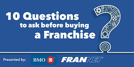 Ten Questions to Ask before buying a franchise -  by BMO & FranNet tickets