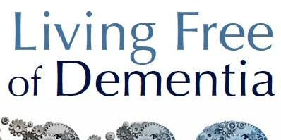 Copy of LIVING FREE OF DEMENTIA;  PREVENT AND REVERSE COGNITIVE DECLINE