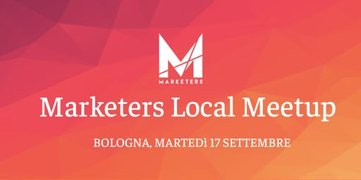 Marketers Meetup Bologna | 17.09.19