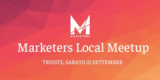 Marketers Meetup Trieste | 21.09.19