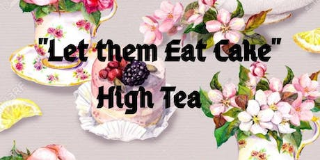 """Her Majesty Divine Gatherings Presents """"Let them Eat Cake"""" High Tea tickets"""