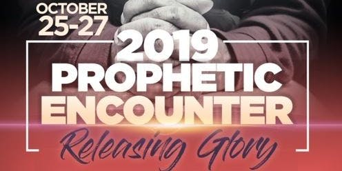 2019 Prophetic Encounter: Releasing Glory- A Convergence of All Generations