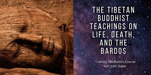 Meditation Course: The Tibetan Buddhist Teachings on Life, Death & Bardo