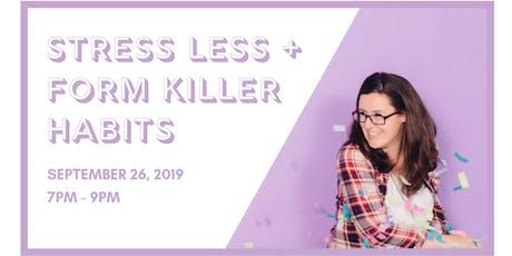 WORKSHOP: Stress Less + Form Killer Habits tickets