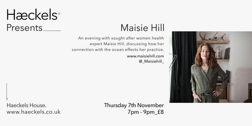 Haeckels Presents: Maisie Hill