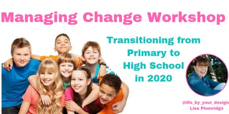 Managing Change (Transitioning from Primary to High School in 2020) Workshop tickets