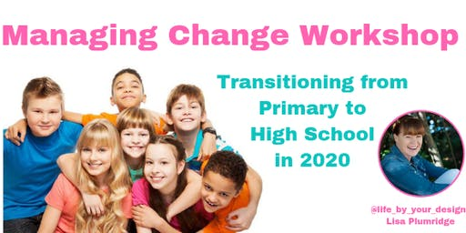 Managing Change (Transitioning from Primary to High School in 2020) Workshop