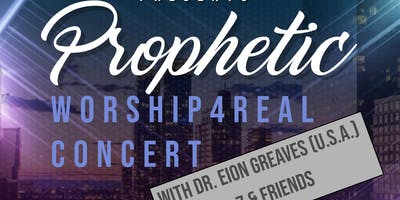 Prophetic Worship4Real Concert with Dr. Eion Greaves, G24-7 & Friends