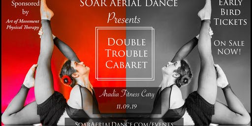 SOAR Aerial Dance presents Double Trouble Cabaret