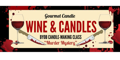 """Wine + Candles: """"Murder Mystery"""" BYOB Candle-Making Class"""
