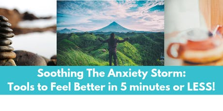 Soothing the Anxiety Storm: Tools to FEEL BETTER in 5 minutes or Less! tickets