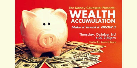 Wealth Accumulation: Make it. Invest it. GROW it! tickets