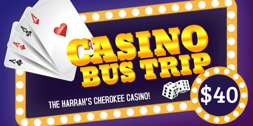 The Harrah's Cherokee Casino Bus Trip- $40 include $20 play card