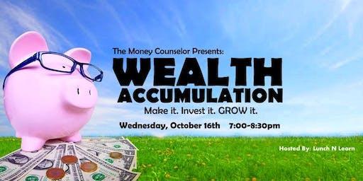 Wealth Accumulation: Make it. Invest it. GROW it!
