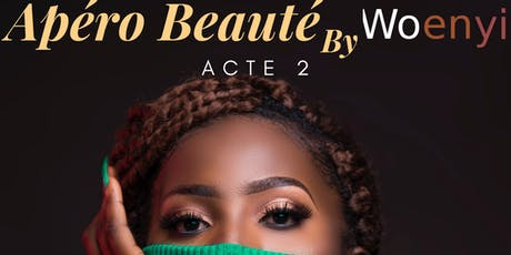 Apéro Beauté By Woenyi. Acte 2 billets