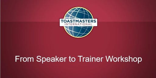 From Speaker to trainer : Toastmasters international workshop.