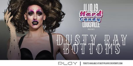 Hard Candy Louisville with Dusty Ray Bottoms tickets