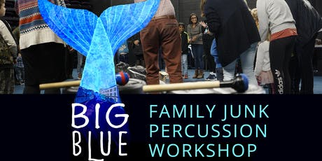 BIG BLUE - FREE Family Junk Percussion Workshops tickets