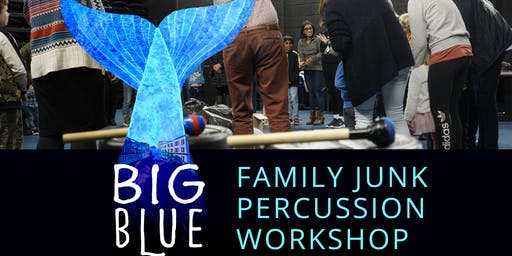 BIG BLUE - FREE Family Junk Percussion Workshops