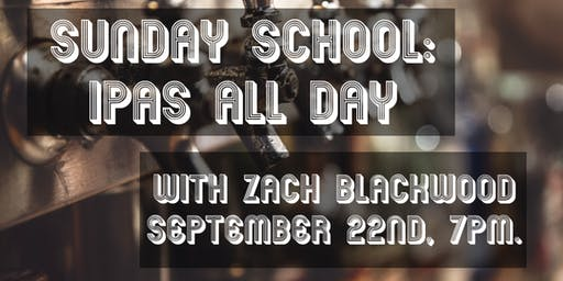 Sunday School: IPAs All Day with Zach Blackwood