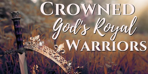 Fourth Annual Women's Conference | Crowned: God's Royal Warriors