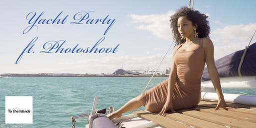 To The Islands Yacht Party ft. Photoshoot