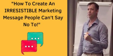 How To Create An IRRESISTIBLE Marketing Message People Can't Say No To! tickets