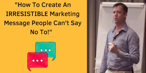 How To Create An IRRESISTIBLE Marketing Message People Can't Say No To!