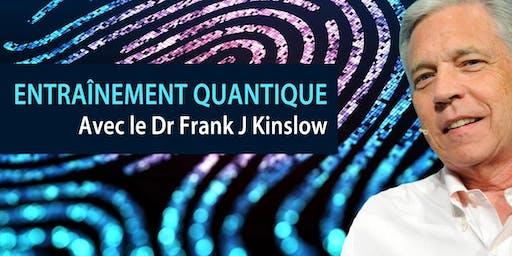 ENTRAÎNEMENT QUANTIQUE (QE) Séminaire avec le Dr Frank J Kinslow.
