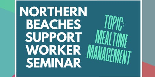 Northern Beaches Support Worker Seminar - Mealtime Management