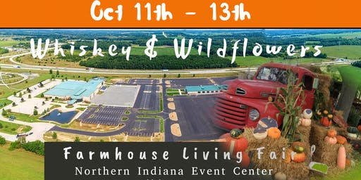 Whiskey & Wildflowers Farmhouse Living Fair  Oct 11 - 13 Northern Indiana Event Center Pavilion