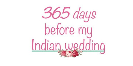 365Days before my UK Indian wedding Master Class tickets
