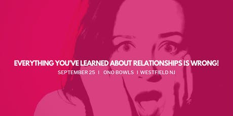 Everything You've Learned About Relationships is Wrong! tickets