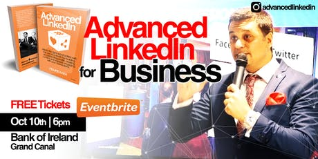 Advanced LinkedIn for Business at the Bank of Ireland Grand Canal tickets