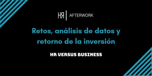 7º BCN HR AFTERWORK. RETOS, ANÁLISIS DE DATOS Y ROI: HR VERSUS BUSINESS
