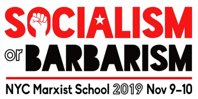 NYC Marxist School 2019 – Socialism or Barbarism