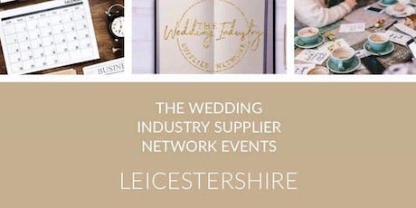 The Wedding Industry Supplier Networking Events Leicestershire tickets