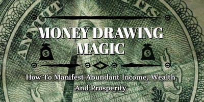 Money Drawing Magic: How to Manifest Abundant Income, Wealth & Prosperity